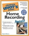 The Complete Idiot's Guide to Home Recording, by Clayton Walnum. Available at Amazon.com